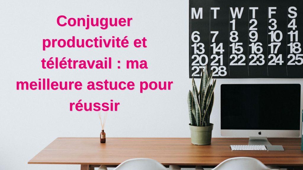 télétravail et productivité astuces conseils pour réussir et bien travailler